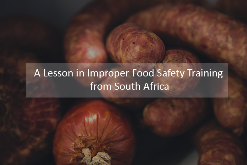 A lesson in Improper Food Safety Training from South Africa